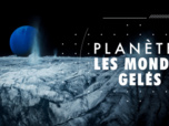 Replay Science grand format - S1 : Planètes - Les mondes gelés